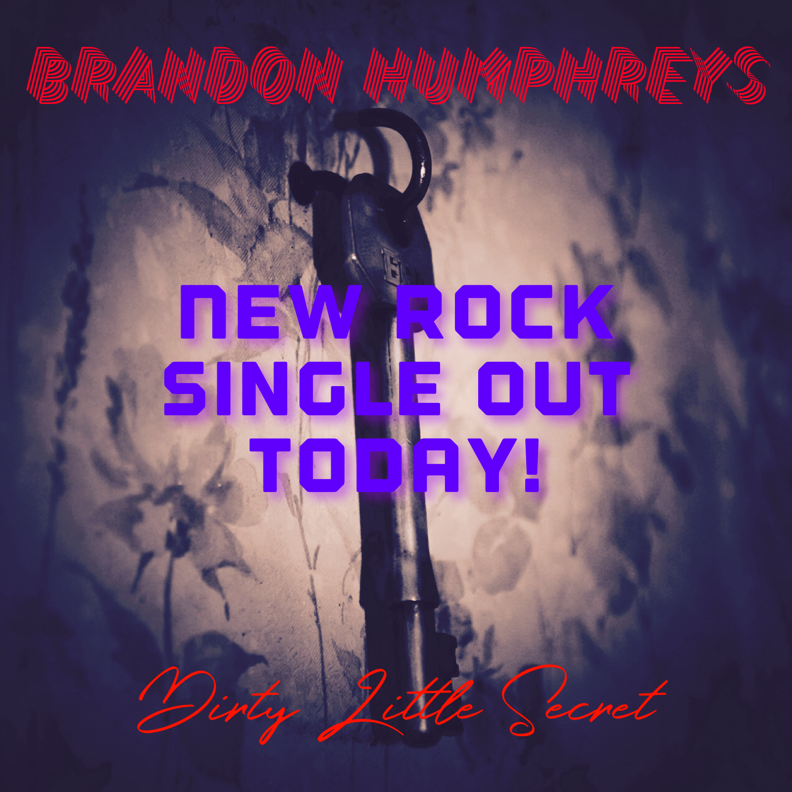 Promotional photo for the Dirty Little Secret single.  It features an old key hanging from a floral-patterned wall.  There is a dark purple hue to the whole picture and and the words Brandon Humphreys New Rock Single Out Today Dirty Little Secret are imposed over the picture of the key in red and blue font colors.