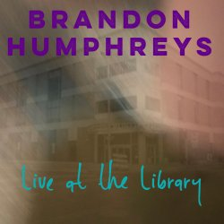 Cover image for Brandon Humphreys' Live at the Library EP.  Purple and Blue fonts over a blurred image of the Spokane Public Library