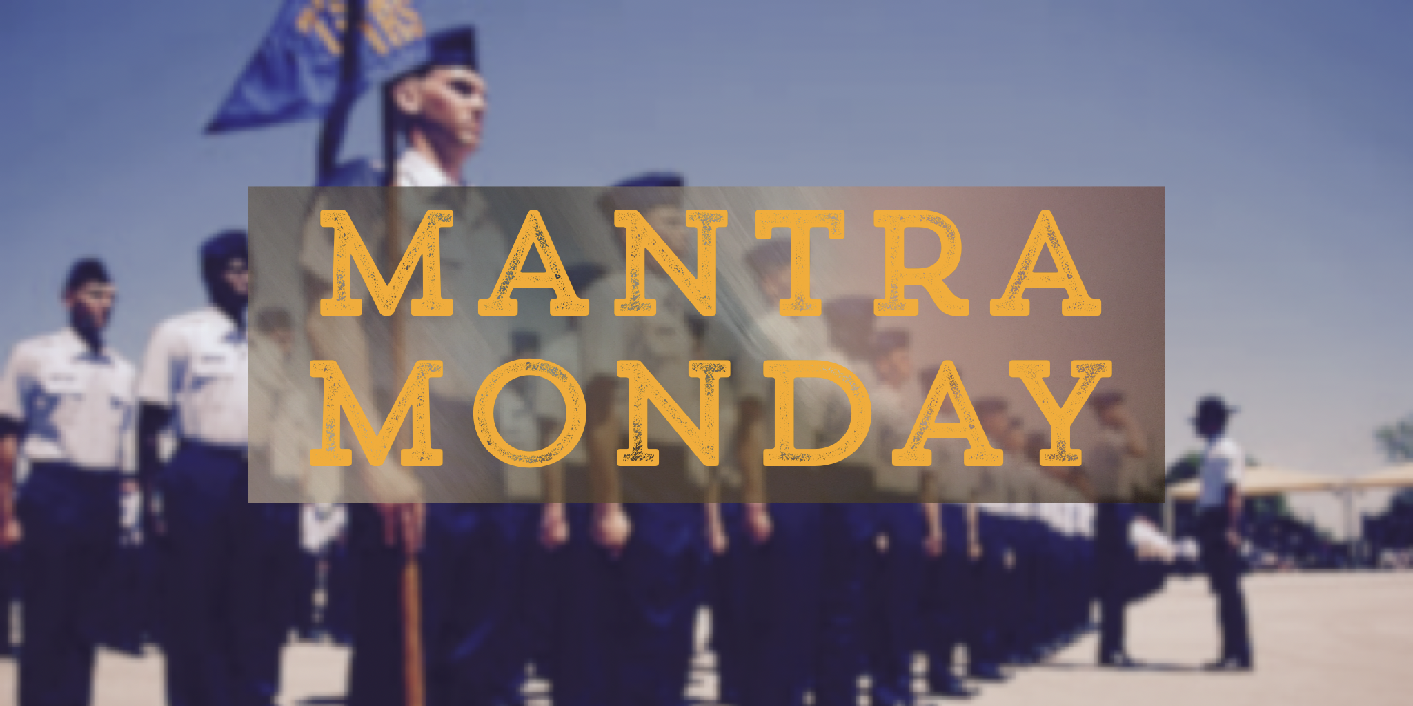 Brandonia Mantra Monday banner, which features a photograph of US Airmen during basic training in their dress blues behind the words Mantra Monday.
